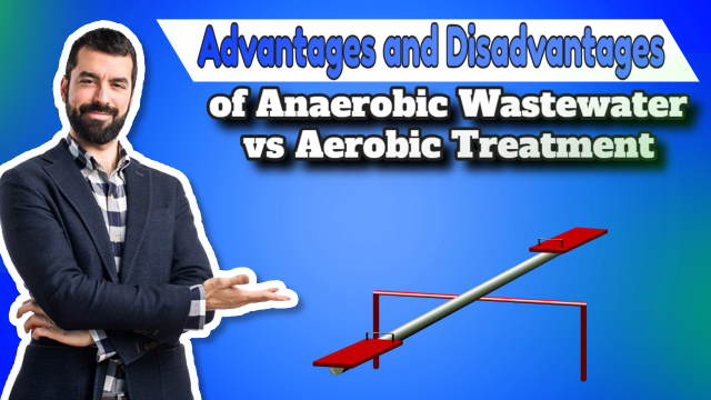 Advantages and DisadvantPages of Anaerobic Wastewater Treatment vs Aerobic