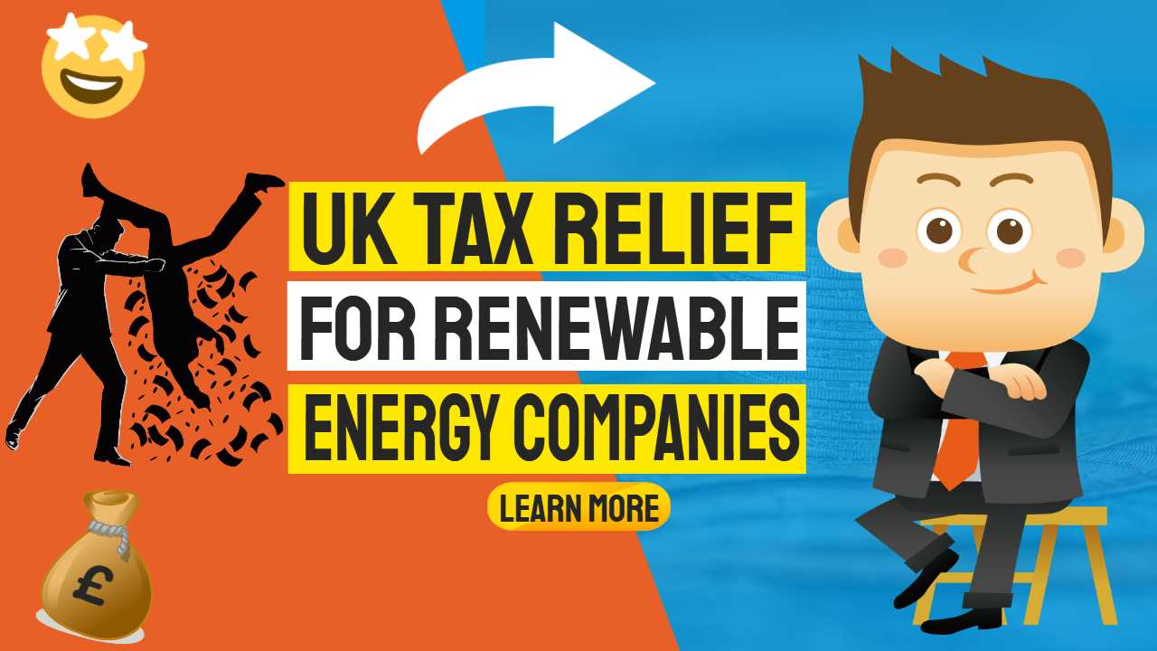 "Image with text: ""UK tax relief for renewable energy companies""."